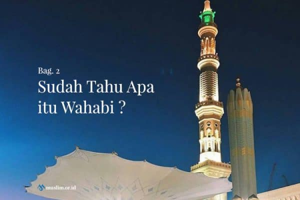 Apa itu Wahabi ? (2)