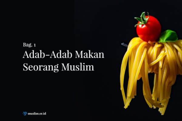 Adab-Adab Makan Seorang Muslim (Bag. 1)