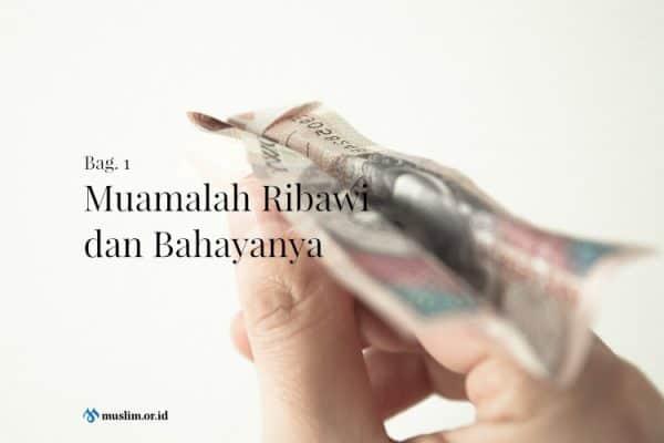 Muamalah Ribawi dan Bahayanya (Bag. 1)