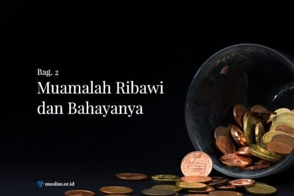 Muamalah Ribawi dan Bahayanya (Bag. 2)