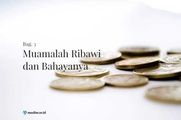 Muamalah Ribawi dan Bahayanya (Bag. 3)