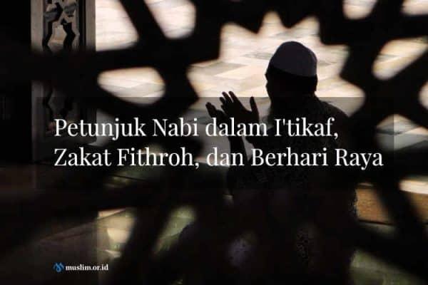 Petunjuk Nabi dalam I'tikaf, Zakat Fithroh, dan Berhari Raya