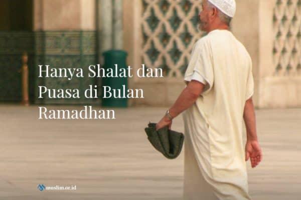 Hanya Shalat dan Puasa di Bulan Ramadhan