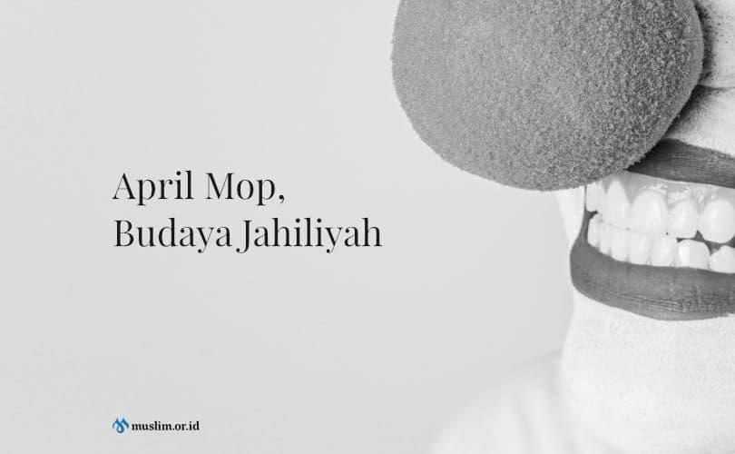 April Mop, Budaya Jahiliyah
