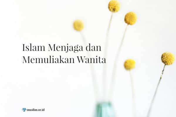 Islam Menjaga dan Memuliakan Wanita