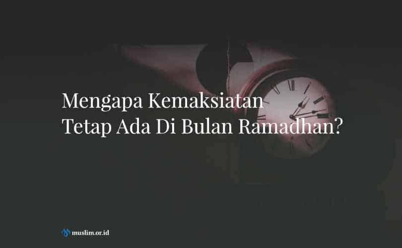 Mengapa Kemaksiatan Tetap Ada Di Bulan Ramadhan?