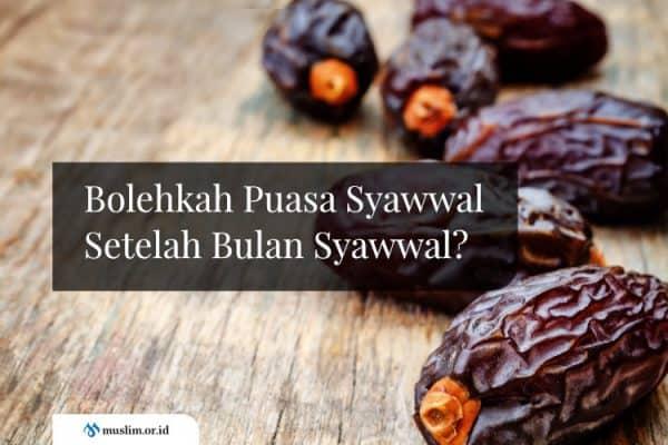 Bolehkah Puasa Enam Hari Syawwal Setelah Bulan Syawwal?