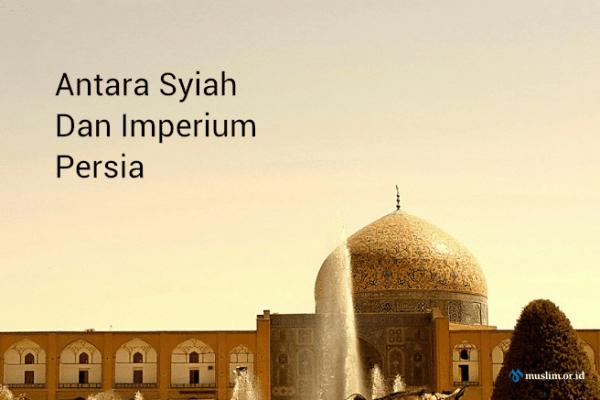 Mengenal Syiah: Antara Syiah Dan Imperium Persia (2)