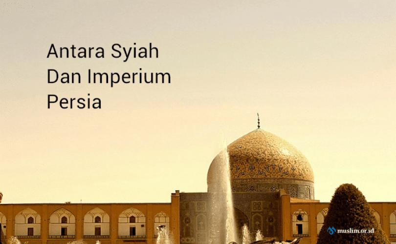 Mengenal Syiah: Antara Syiah Dan Imperium Persia (4)