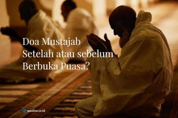 Doa Mustajab Setelah atau sebelum Berbuka Puasa?