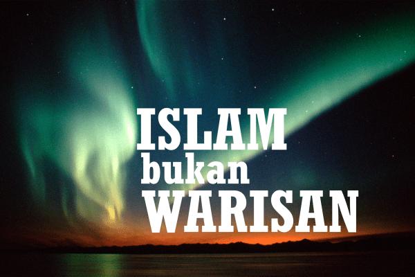 Islam Bukan Warisan