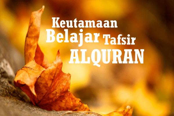 Keutamaan Mempelajari Tafsir Alquran (2)