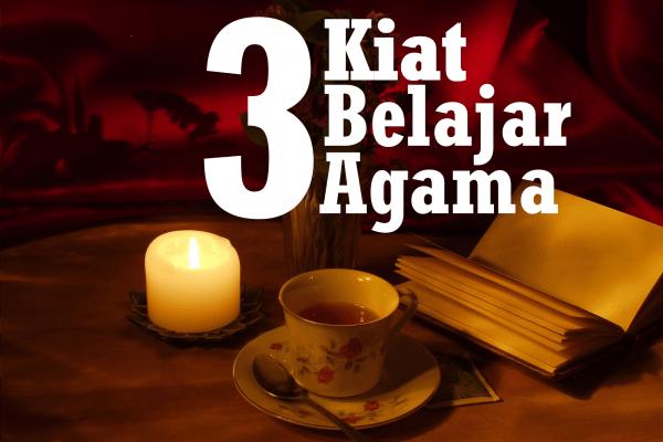 Tiga Kiat Penting Dalam Belajar Agama