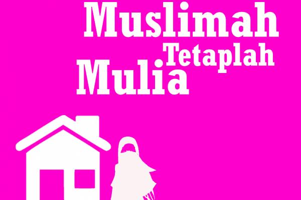 Muslimah, Jadilah Mulia dengan Tinggal di Rumahnya