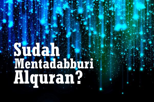 Apakah Kita Termasuk Orang yang Mentadaburi Al-Qur`an? (2)