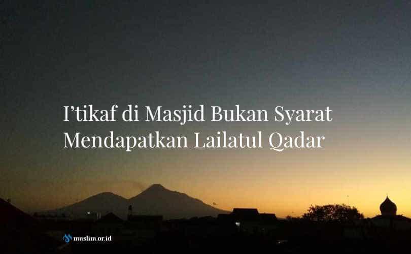 I'tikaf di Masjid Bukan Syarat Mendapatkan Lailatul Qadar