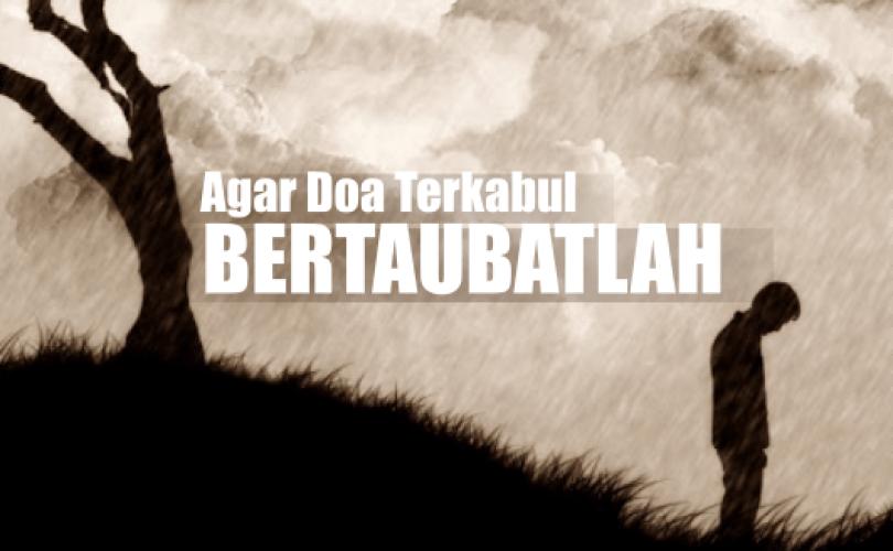 Bertaubat, Sebab Dikabulkan Doa (3)