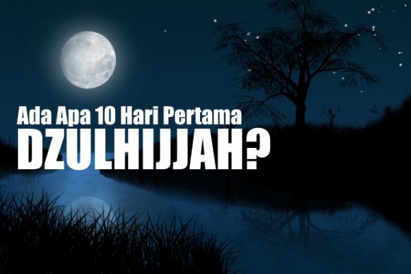 Ada Apa dengan 10 Hari Pertama Bulan Dzulhijjah?