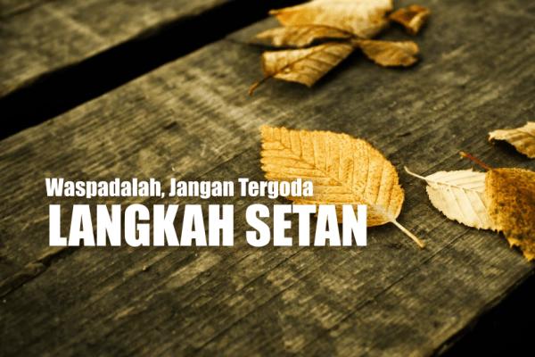 Jangan Ikuti Langkah Setan