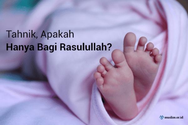 Tahnik, Apakah Hanya Boleh Dilakukan oleh Rasulullah? (02)