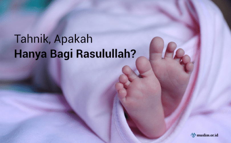 Tahnik, Apakah Hanya Boleh Dilakukan oleh Rasulullah? (01)