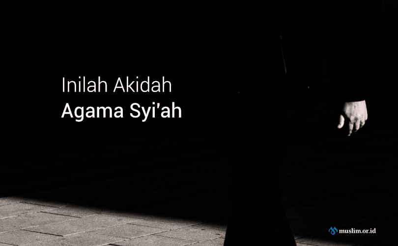 Akidah Agama Syi'ah (Bag. 2)