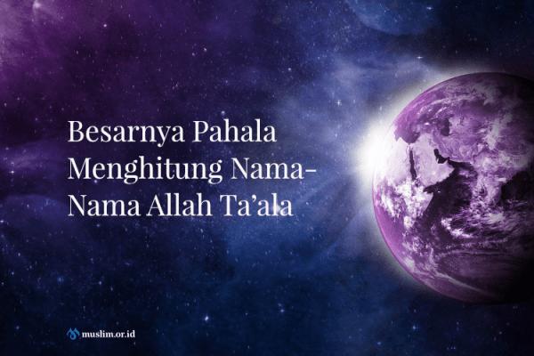 Besarnya Pahala Menghitung Nama-Nama Allah Ta'ala