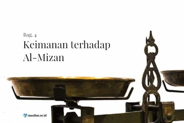 Keimanan terhadap Al-Mizan (Bag. 4)