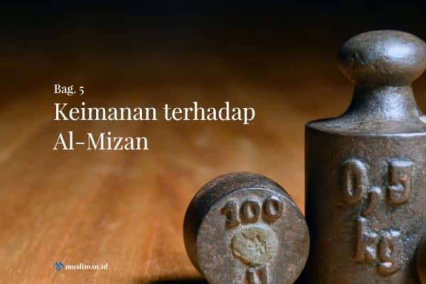 Keimanan terhadap Al-Mizan (Bag. 5)