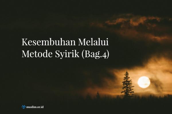 Kesembuhan Melalui Metode Syirik (04)