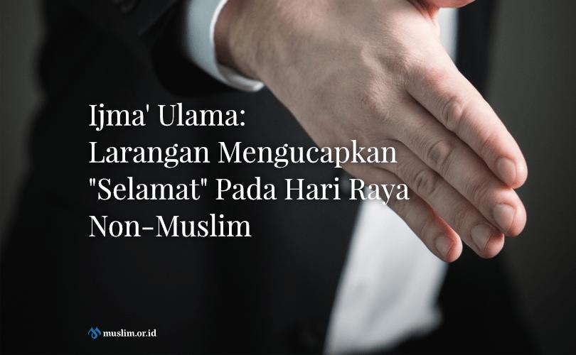 """Ijma' Ulama: Larangan Mengucapkan """"Selamat"""" Pada Hari Raya Non-Muslim"""