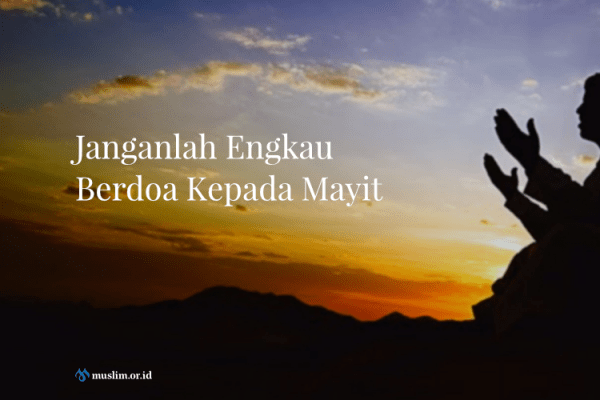 Berdoa Kepada Mayit Adalah Kesyirikan