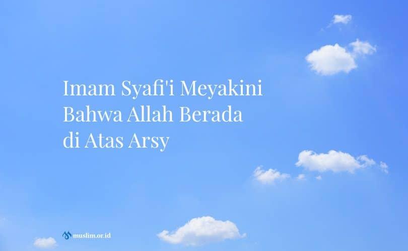 Imam Syafi'i Meyakini Bahwa Allah Berada di Atas Arsy