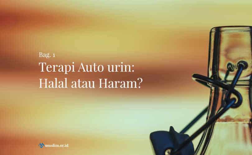 Terapi Auto urin: Halal atau Haram? (Bag. 1)
