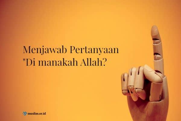 "Menjawab Pertanyaan ""Di manakah Allah?"""