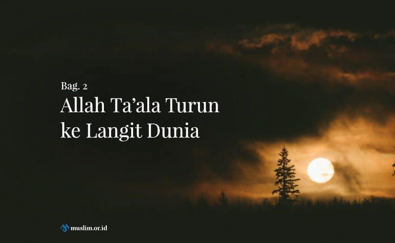 Allah Ta'ala Turun ke Langit Dunia (Bag. 2)