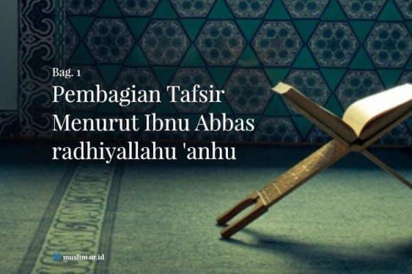 Pembagian Tafsir Menurut Ibnu Abbas Radhiyallahu 'anhu (Bag. 1)