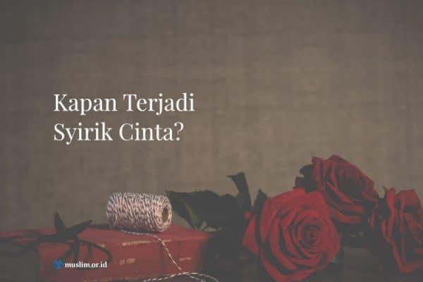 Kapan Terjadi Syirik Cinta?