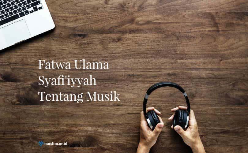 Fatwa Ulama Syafi'iyyah Tentang Musik