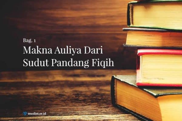 Makna Auliya Dari Sudut Pandang Fiqih (Bag. 1)