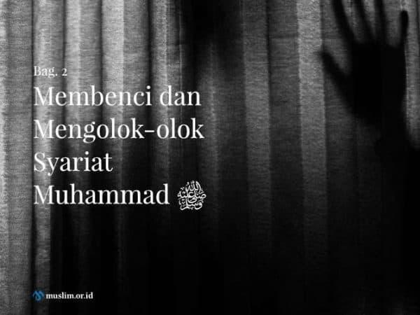 Membenci dan Mengolok-olok Syariat Muhammad shallallahu 'alaihi wa sallam (Bag. 2)
