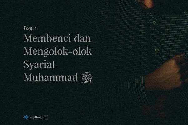 Membenci dan Mengolok-olok Syariat Muhammad shallallahu 'alaihi wa sallam (Bag. 1)