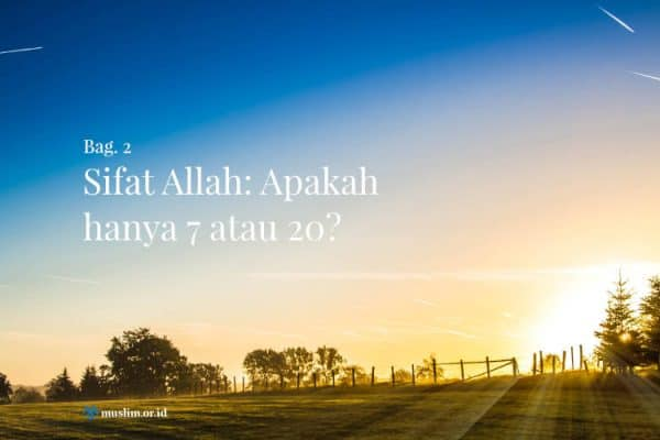 Sifat Allah: Apakah hanya Tujuh atau Dua Puluh? (Bag. 2)