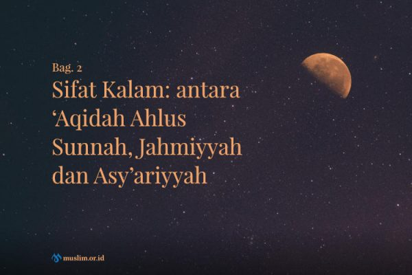 Sifat Kalam: antara 'Aqidah Ahlus Sunnah, Jahmiyyah dan Asy'ariyyah (Bag. 2)