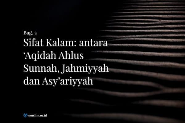 Sifat Kalam: antara 'Aqidah Ahlus Sunnah, Jahmiyyah dan Asy'ariyyah (Bag. 3)