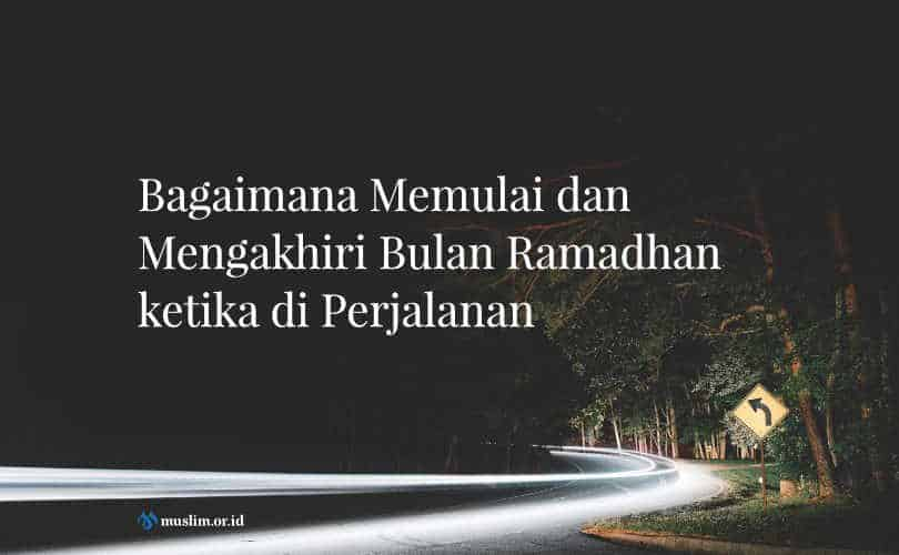 Bagaimana Memulai dan Mengakhiri Bulan Ramadhan ketika di Perjalanan