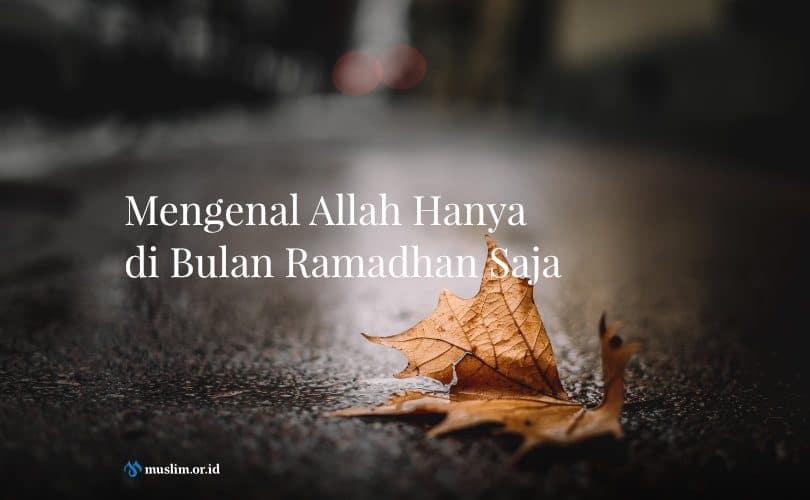 Mengenal Allah Hanya di Bulan Ramadhan Saja