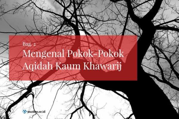 Mengenal Pokok-Pokok Aqidah Kaum Khawarij (Bag. 2)
