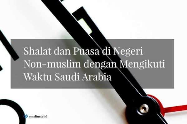 Shalat dan Puasa di Negeri Non-muslim dengan Mengikuti Waktu Saudi Arabia