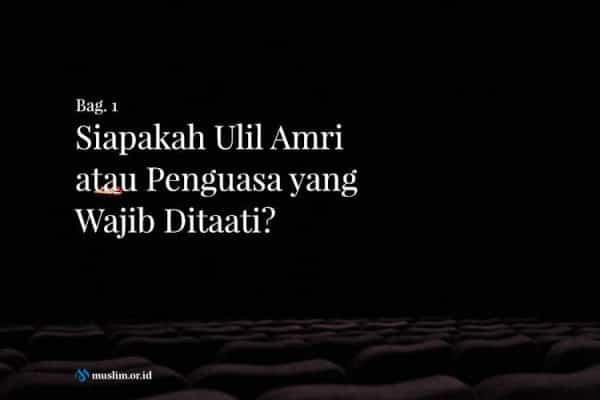 Siapakah Ulil Amri atau Penguasa yang Wajib Ditaati? (Bag. 1)